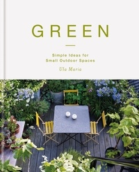 Ula Maria - Green - Simple Ideas for Small Outdoor Spaces.