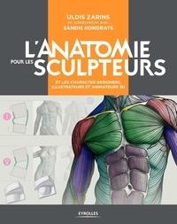 Uldis Zarins et Sandis Kondrats - L'anatomie pour les sculpteurs et les character designers, illustrateurs et animateurs 3D.