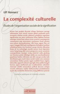 Ulf Hannerz - La complexité culturelle - Etudes de l'organisation sociale de la signification.