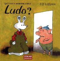 Ulf Löfgren - Qui veut dormir chez Ludo ?.