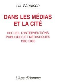 Uli Windisch - Dans les médias et la cité - Recueil d'interventions publiques et médiatiques 1980-2005.