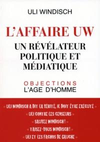 Uli Windisch - L'affaire UW - Un révélateur politique et médiatique.
