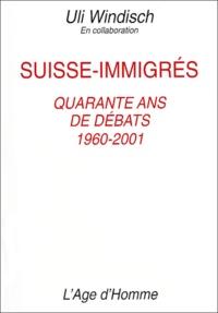 Uli Windisch - Suisse-immigrés. - Quarante ans de débats, 1960-2001.