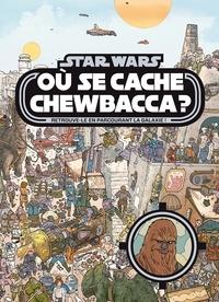 Ulises Farinas et Ryan Hill - Star Wars - Où se cache Chewbacca ?.