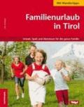Ulla Fürlinger - Familienurlaub in Tirol - Urlaub, Spaß und Abenteuer für die ganze Familie.