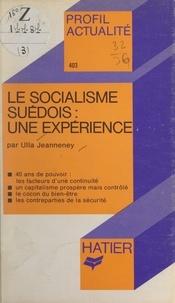 Ulla Jeanneney et Georges Décote - Le socialisme suédois : une expérience.