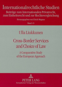 Ulla Liukkunen - Cross-Border Services and Choice of Law - A Comparative Study of the European Approach.