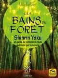 Ulli Felber - Les bains de forêt - shinrin yoku - Un guide de connexion et de guérison par la nature.