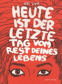 Ulli Lust - Heute Ist Der Letzte Tag Vom Rest Deines Lebens.
