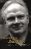 Ulrich Beck et Johannes Willms - Conversations with Ulrich Beck.