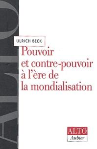 Ulrich Beck - Pouvoir et contre-pouvoir à l'ère de la mondialisation.