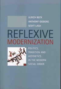 Ulrich Beck et Anthony Giddens - Reflexive Modernization - Politics, Tradition and Aesthetics in the Modern Social Order.