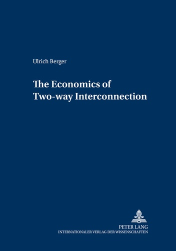 Ulrich Berger - The Economics of Two-way Interconnection.