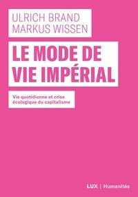 Ulrich Brand et Markus Wissen - Le mode de vie impérial - Vie quotidienne et crise écologique du capitalisme.