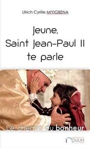 Ulrich Cyrille Miyigbena - Jeune, Saint Jean-Paul II te parle.