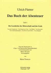 Ulrich Füetrer - Das Buch der Abenteuer en 2 Volimes : Teil 1, Die Geschichte der Ritterschaft und des Grals ; Teil 2, Das annder puech.