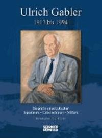 Ulrich Gabler 1913 bis 1994 - Biografie eines Lübecker Ingenieurs - Unternehmers - Stifters.