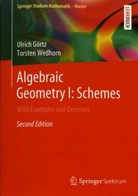Ulrich Görtz et Torsten Wedhorn - Algebraic Geometry - Volume 1, Schemes with Examples and Exercises.