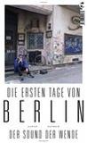 Ulrich Gutmair - Die ersten Tage von Berlin : Der Sound der Wende.