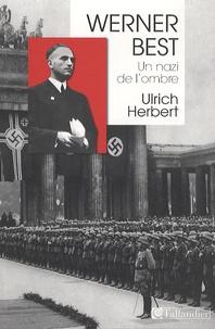 Ulrich Herbert - Werner Best - Un nazi de l'ombre (1903-1989).