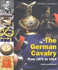 Ulrich Herr et Jens Nguyen - The German Cavalry from 1871 to 1914 - Uniforms and Equipment.