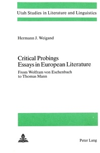 Ulrich k. Goldsmith - Critical Probings: Essays in European Literature - From Wolfram von Eschenbach to Thomas Mann.