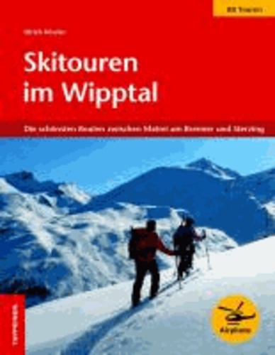 Ulrich Kössler - Skitouren im Wipptal - Die schönsten 88 Routen zwischen Matrei am Brenner und Sterzing.