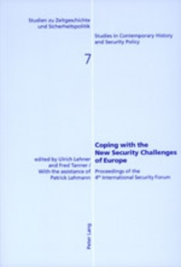 Ulrich Lehner et Fred Tanner - Coping with the New Security Challenges of Europe - Proceedings of the 4 th  International Security Forum.