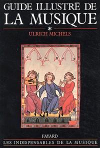 Ulrich Michels - Guide illustré de la musique - Tome 1.