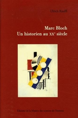 Ulrich Raulff - Marc Bloch - Un historien au XXe siècle.