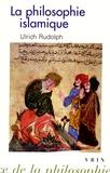 Ulrich Rudolph - La philosophie islamique - Des commencements à nos jours.