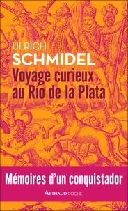 Ulrich Schmidel - Voyage curieux au Río de la Plata - Mémoires d'un conquistador.