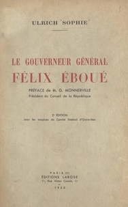 Ulrich Sophie et Gaston Monnerville - Le gouverneur général Félix Éboué.