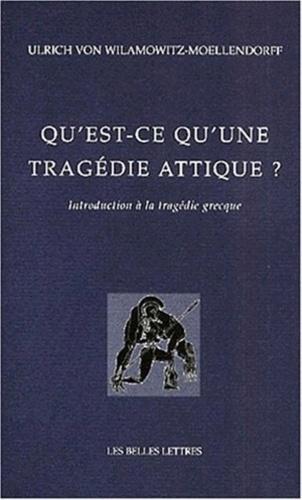Ulrich von Wilamowitz-Moellendorff - Qu'est-ce qu'une tragédie attique ? - Introduction à la tragédie grecque.