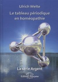Ulrich Welte - Le tableau périodique en homéopathie - La série Argent.