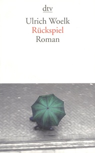 Ulrich Woelk - Rückspiel.