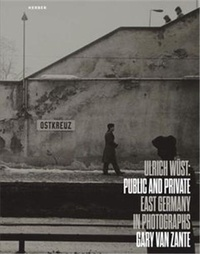 Ulrich Wüst - Public and Private East Germany.
