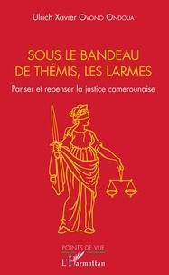 Sous le bandeau de Thémis, les larmes - Panser et repenser la justice camerounaise.pdf