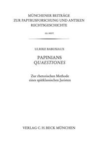 Ulrike Babusiaux - Papinians Quaestiones - Zur rhetorischen Methode eines spätklassischen Juristen.