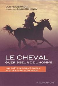 Ulrike Dietmann - Le cheval guérisseur de l'homme - Une quête de soi en 11 étapes avec le cheval pour guide.
