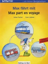 Ulrike Fischer et Sven Leberer - Max part en voyage.