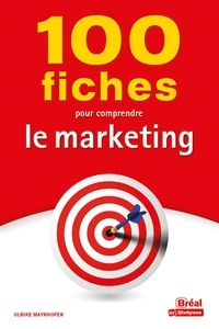 Ulrike Mayrhofer - 100 fiches pour comprendre le marketing.