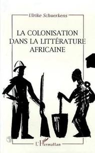 Ulrike Schuerkens - La colonisation dans la littérature africaine - Essai de reconstruction d'une réalité sociale.