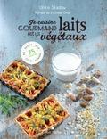 Ulrike Skadow - Je cuisine gourmand avec les laits végétaux - Riz, avoine, soja, coco, amande... 75 recettes.