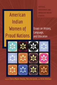 Ulrike Wiethaus et Mary ann Jacobs - American Indian Women of Proud Nations - Essays on History, Language, and Education.