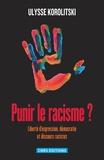 Ulysse Korolitski - Punir le racisme ? - Liberté d'expression, démocratie et discours racistes.