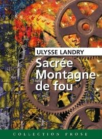 Ulysse Landry - Sacrée Montagne de fou.