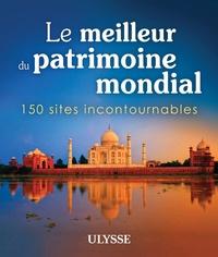 Ulysse - Le meilleur du patrimoine mondial - 150 sites incontournables.