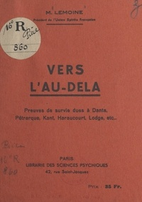 Ulysse Lemoine - Vers l'au-delà - Preuves de survie dues à Dante, Pétrarque, Kant, Haraucourt, Lodge, etc....