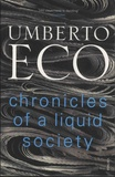 Umberto Eco - Chronicles of a Liquid Society.